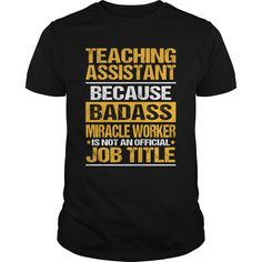 Teaching Assistant Because Badass Miracle Worker Isn't An Official Job Title T-Shirt, Hoodie Teaching Assistant
