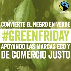 Desde Fairtrade nos unimos a la iniciativa española #GreenFriday como una alternativa ética, responsable y sostenible al #BlackFriday este próximo viernes 25 de noviembre, para promover el consumo de productos de Comercio Justo y ecológicos.