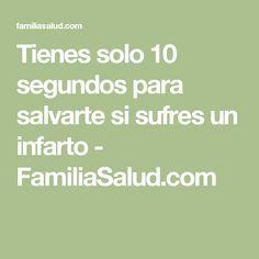 Tienes solo 10 segundos para salvarte si sufres un infarto - FamiliaSalud.com