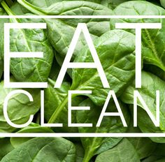 Eat clean. It is that simple