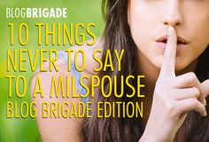 10 Things Never To Say To A Milspouse! Loved this! My military friends will appreciate this and if you aren't military spouse please take time to read this, too!