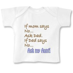 If mom says NO, ask Dad, if Dad says NO, Ask my Aunt Long Sleeve baby boy onesie or Infant T-Shirt