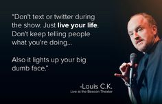 One of my favorite things Louis C.K. has ever said