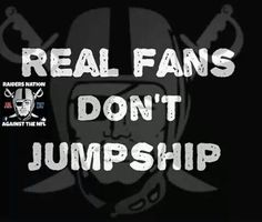 even when it's sinking. ....lol. I'm a Raider until the end!