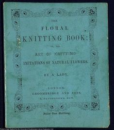 The floral knitting book : or the art of knitting / by a Lady.