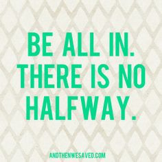 Be All In…