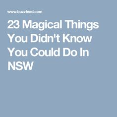 23 Magical Things You Didn't Know You Could Do In NSW