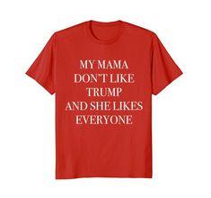 My Mama Don't Like Trump And She Likes Everyone Protest C... https://www.amazon.com/dp/B07B9W1421/ref=cm_sw_r_pi_dp_U_x_mNRRAb5D4EAWP