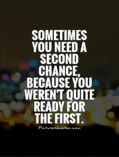 sometimes-you-need-a-second-chance-because-you-werent-quite-ready-for-the-first-quote-1.jpg (500×660)