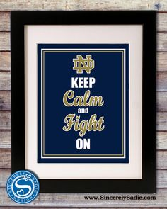 """University of Notre Dame Fighting Irish """"Keep Calm and Fight On"""""""