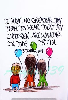 """ I have no greater joy than to hear that my children are walking in the truth."" 3 John 1:4 (Scripture doodle of encouragement)"