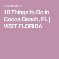 10 Things to Do in Cocoa Beach, FL | VISIT FLORIDA