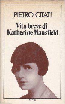 Vita breve di Katherine Mansfield, Pietro Citati (Rizzoli, 1980)