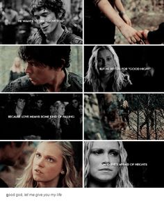 """""""He wants to say, 'I love you' but he settles for 'good night' because love means some kind of falling and she's afraid of heights"""" Bellarke The 100 Tv Series, The 100 Cast, The 100 Show, The Best Series Ever, Best Tv Shows, It Cast, Bellarke, The 100 Characters, The 100 Quotes"""