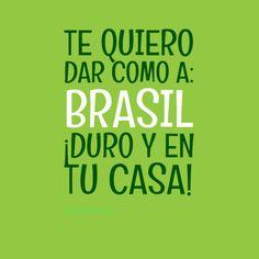 Te quiero dar como a: #Brasil ¡Duro y en tu casa! #Citas #Frases @candidman