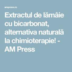 Extractul de lămâie cu bicarbonat, alternativa naturală la chimioterapie! - AM Press