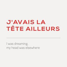 expression of the day: j'avais la tête ailleurs - I was dreaming, my head was elsewhere Any daydreamers out there? French Slang, French Grammar, French Phrases, French Words, French Quotes, French Language Lessons, French Language Learning, French Lessons, French Tips