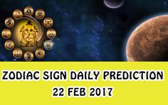 Zodiac Sign Daily Prediction - 22nd Feb 2017