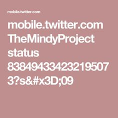 mobile.twitter.com TheMindyProject status 838494334232195073?s=09