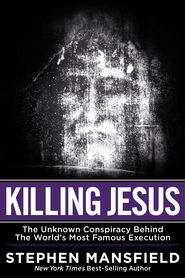 Killing Jesus ($1.59 ChristianBook), by Stephen Mansfield [Worthy]