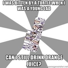 Image result for when i was a young lad a turtle bit me on the knee orange juice