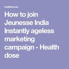 How to join Jeunesse India Instantly ageless marketing campaign - Health dose