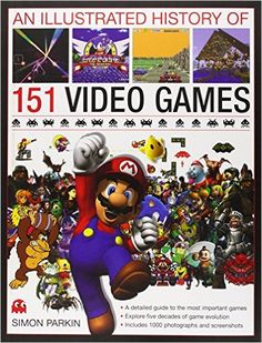 An Illustrated History of 151 Video Games: A detailed guide to the most important games; explores five decades of game evolution: Simon Parkin: 9780754823902: Amazon.com: Books