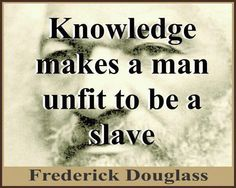 Knowledge Makes A Man Unfit To Be A Slave. ~Frederick Douglass We will not be slaves to the state. Frederick Douglass, Rosa Parks, The More You Know, Just For You, Einstein, American Quotes, American Pride, Native American, A Course In Miracles