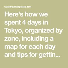 Here's how we spent 4 days in Tokyo, organized by zone, including a map for each day and tips for getting around Tokyo on public transportation.