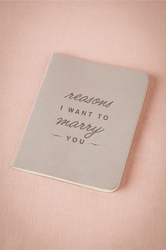 Reasons I Want to Marry You Journal from BHLDN  What a sweet gift to give your bride/groom at your rehearsal dinner!!