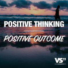 Positive thinking Positive outcome