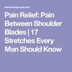 Pain Relief: Pain Between Shoulder Blades | 17 Stretches Every Man Should Know