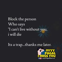 """Block the person who says """"I can't live without you or I will die"""" you will thank me later I Miss You Quotes, Missing You Quotes, Cant Live Without You, Thank Me Later, Who Said, Day Wishes, Spread Love, I Missed, I Cant"""