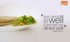 'One cannot think well, love well, sleep well, if one has not dined well.' - Virginia Woolf