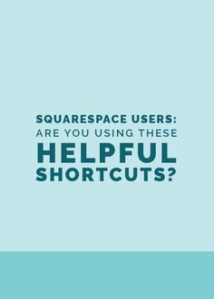 Squarespace Users: Are You Using These Helpful Shortcuts? - http://www.elleandcompanydesign.com/blog/2016/12/13/squarespace-users-are-you-using-these-helpful-shortcuts
