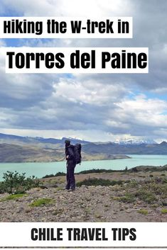 Hiking the W-trek in Torres del Paine National Park in Chilean Patagonia. A day-to-day description plus a whole lot of useful tips for anyone planning on doing this trail!