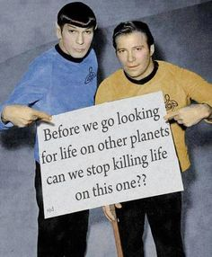 Dr. Spock & Captain Kirk hold a sign:...'can we stop killing on this planet'?  Well, can we???