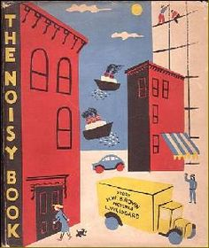 One of my favorite books! margaret wise brown. The Noisy Book, illustrated by Leonard Weisgard