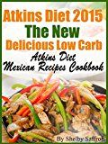 Free Kindle Book -   Atkins Diet 2015 The New Delicious Low Carb Atkins Diet Mexican Recipes Cookbook Check more at http://www.free-kindle-books-4u.com/cookbooks-food-winefree-atkins-diet-2015-the-new-delicious-low-carb-atkins-diet-mexican-recipes-cookbook/