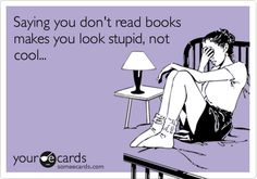 Saying you don't read books makes you look stupid, not cool... #tlchat #aslachat