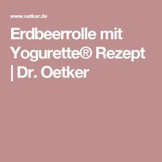 Erdbeerrolle mit Yogurette® Rezept | Dr. Oetker