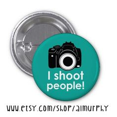 I+Shoot+People++Photography++1.25+inch++Pin+Back+by+almurphy,+$1.25