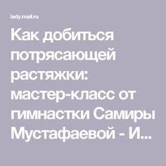 Как добиться потрясающей растяжки: мастер-класс от гимнастки Самиры Мустафаевой - История успеха - Леди Mail.Ru
