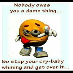 Nobody owes you.