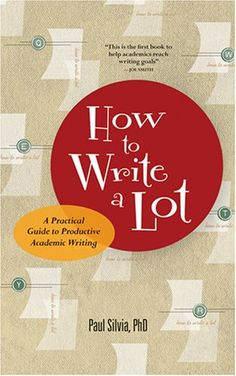 How to write a lot: A practical guide to productive academic writing / Paul J. Silvia. 2007.