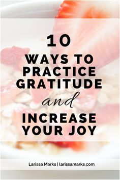 How to Practice Gratitude - practical ways to practice gratitude and increase your joy