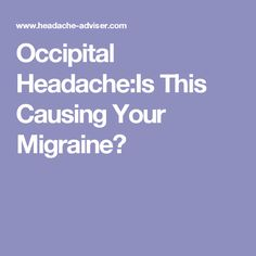 Occipital Headache:Is This Causing Your Migraine?