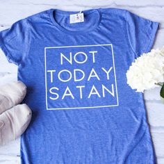 Not Today Satan! We love this shirt- the classic heather blue and white font makes a great combination!