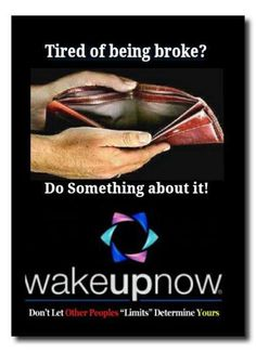 AREN'T YOU TIRED OF BEING BROKE? LET ME HELP YOU MAKE RESIDUAL INCOME WITH WAKE UP NOW.
