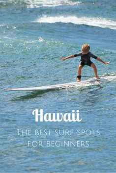 Surfing In Hawaii: The Best Spots For Beginners on Oahu, Maui and Big Island.